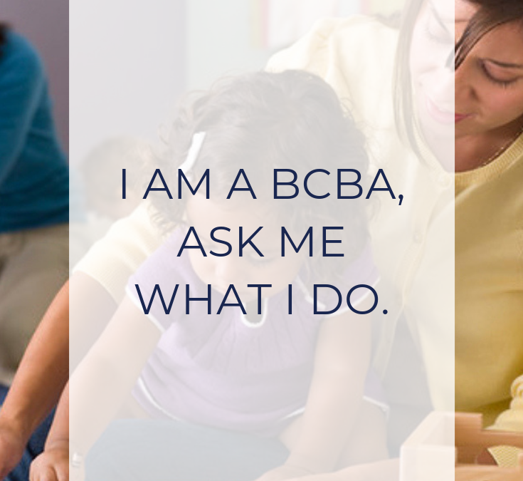 I am a BCBA, ask me what I do.