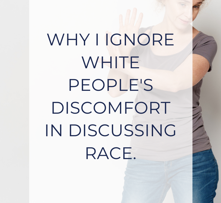Why I Ignore White People's Discomfort In Discussing Race.