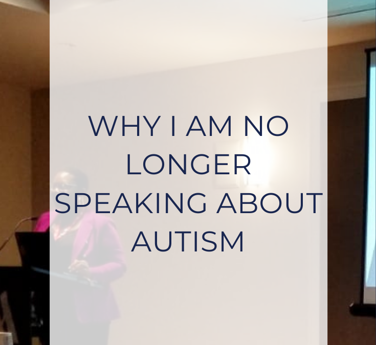 Why I am no longer speaking about Autism